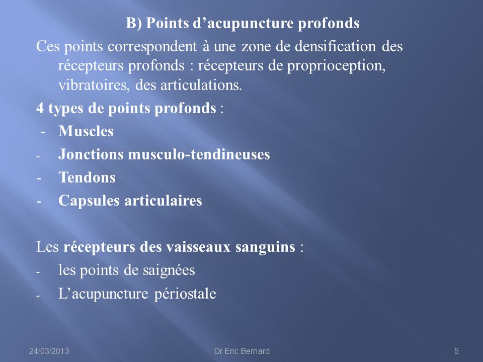 B) Points dacupuncture profonds Ces points correspondent à une zone de densification des récepteurs profonds : récepteurs de proprioception, vibratoir