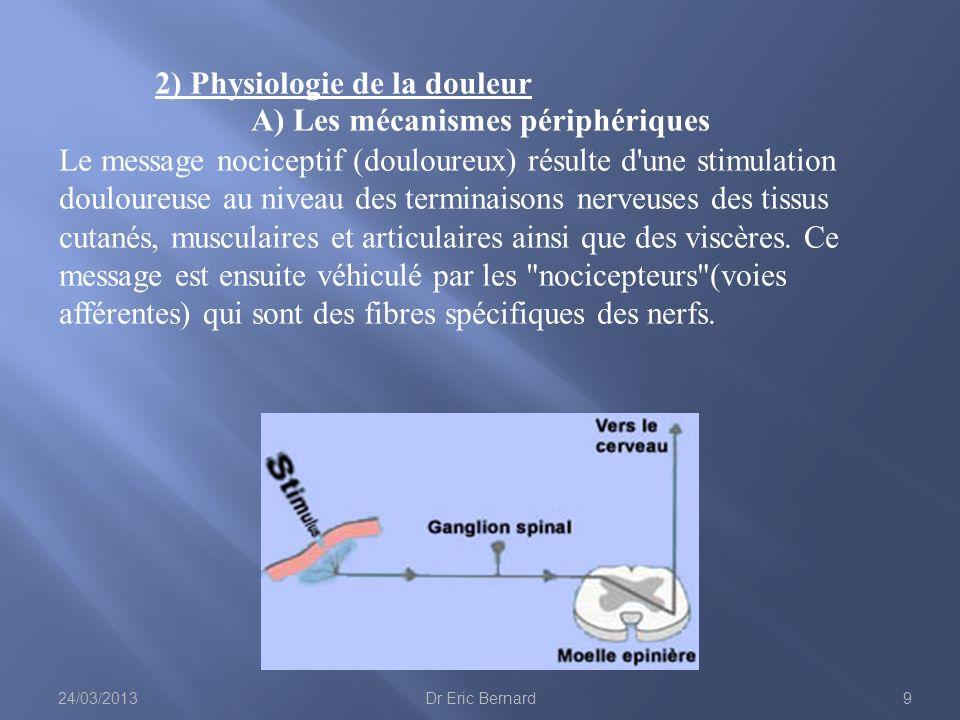 2) Physiologie de la douleur A) Les mécanismes périphériques Le message nociceptif (douloureux) résulte d'une stimulation douloureuse au niveau des te