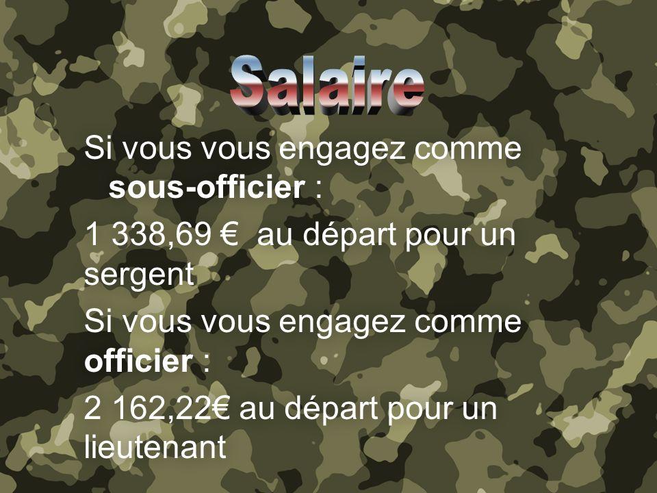 Si vous vous engagez comme sous-officier : 1 338,69 au départ pour un sergent Si vous vous engagez comme officier : 2 162,22 au départ pour un lieutenant Si vous vous engagez comme sous-officier : 1 338,69 au départ pour un sergent Si vous vous engagez comme officier : 2 162,22 au départ pour un lieutenant