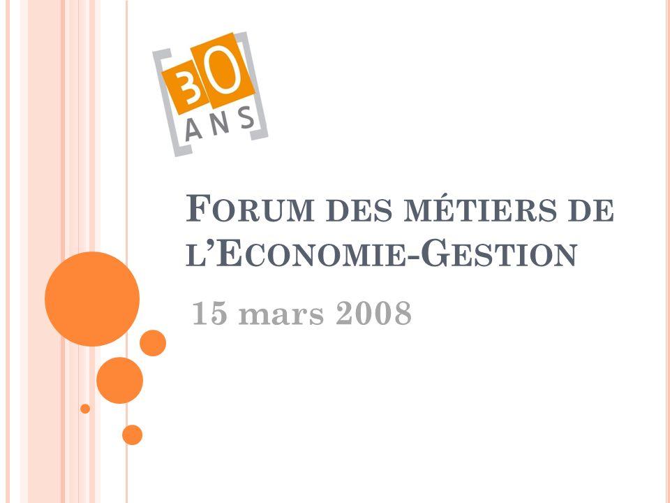 F ORUM DES MÉTIERS DE L E CONOMIE -G ESTION 15 mars 2008