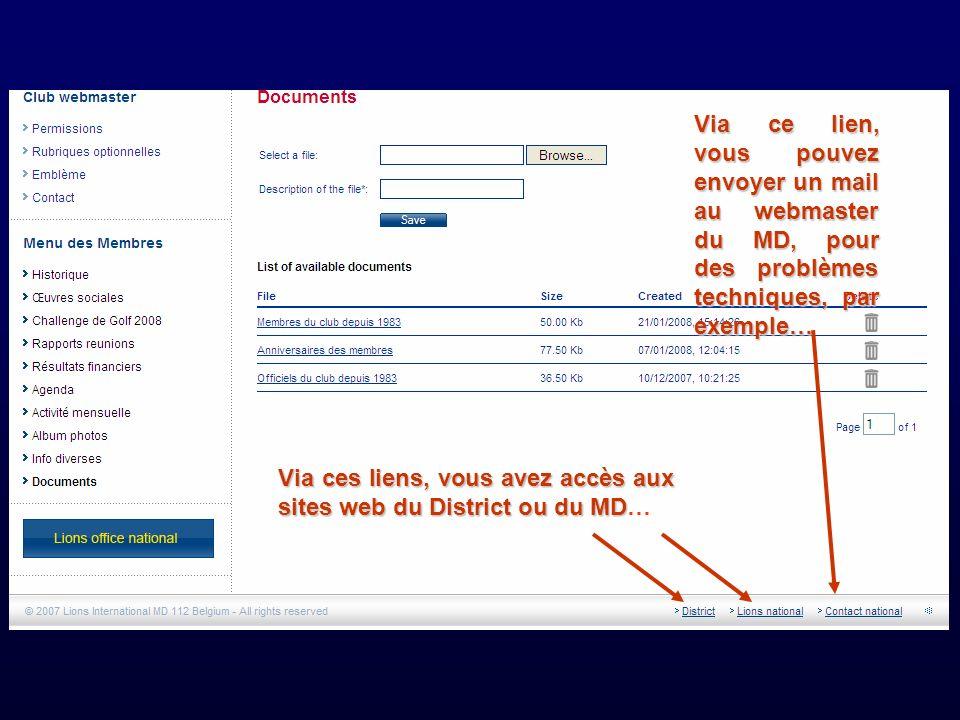 Via ce lien, vous pouvez envoyer un mail au webmaster du MD, pour des problèmes techniques, par exemple… Via ces liens, vous avez accès aux sites web du District ou du MD Via ces liens, vous avez accès aux sites web du District ou du MD…