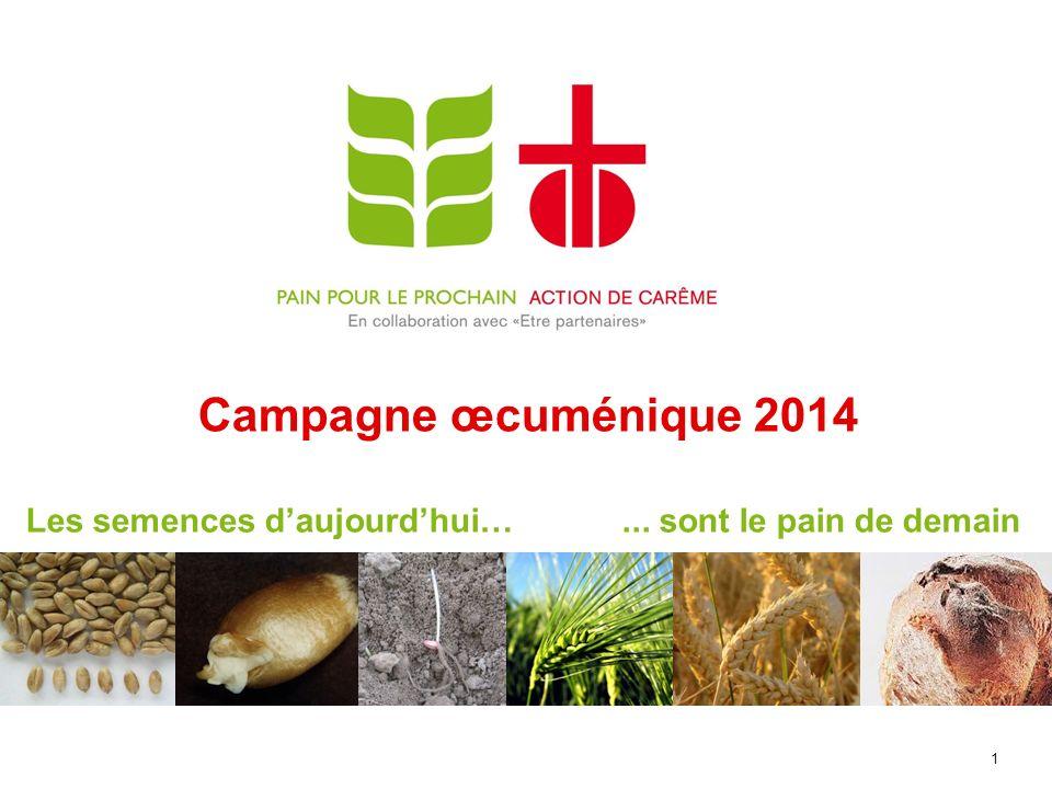 Campagne œcuménique 2014 1 Les semences daujourdhui…... sont le pain de demain