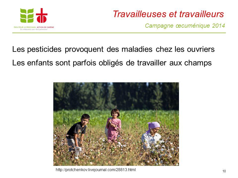 Campagne œcuménique 2014 Travailleuses et travailleurs Les pesticides provoquent des maladies chez les ouvriers Les enfants sont parfois obligés de tr