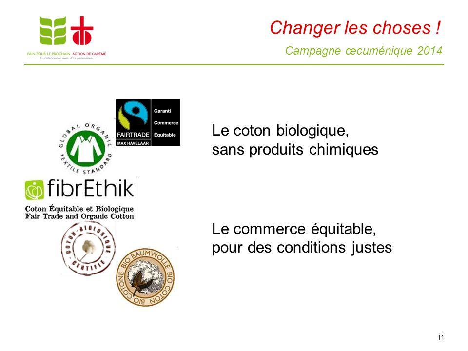 Campagne œcuménique 2014 Changer les choses ! Le coton biologique, sans produits chimiques Le commerce équitable, pour des conditions justes 11