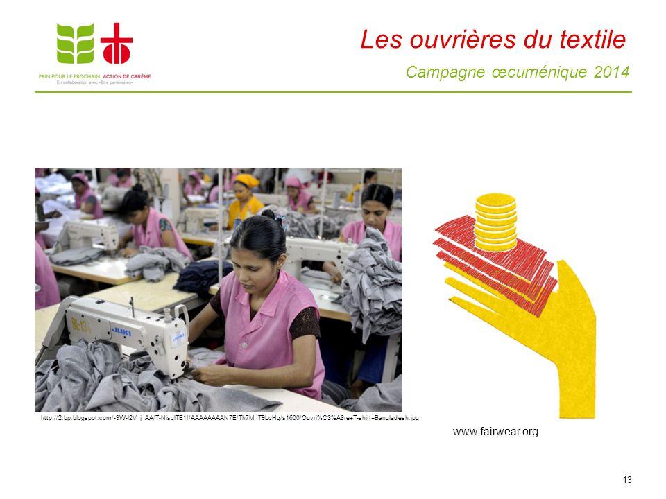 Campagne œcuménique 2014 Les ouvrières du textile 13 http://2.bp.blogspot.com/-9W-l2V_j_AA/T-NisqlTE1I/AAAAAAAAN7E/Th7M_T9LcHg/s1600/Ouvri%C3%A8re+T-shirt+Bangladesh.jpg www.fairwear.org