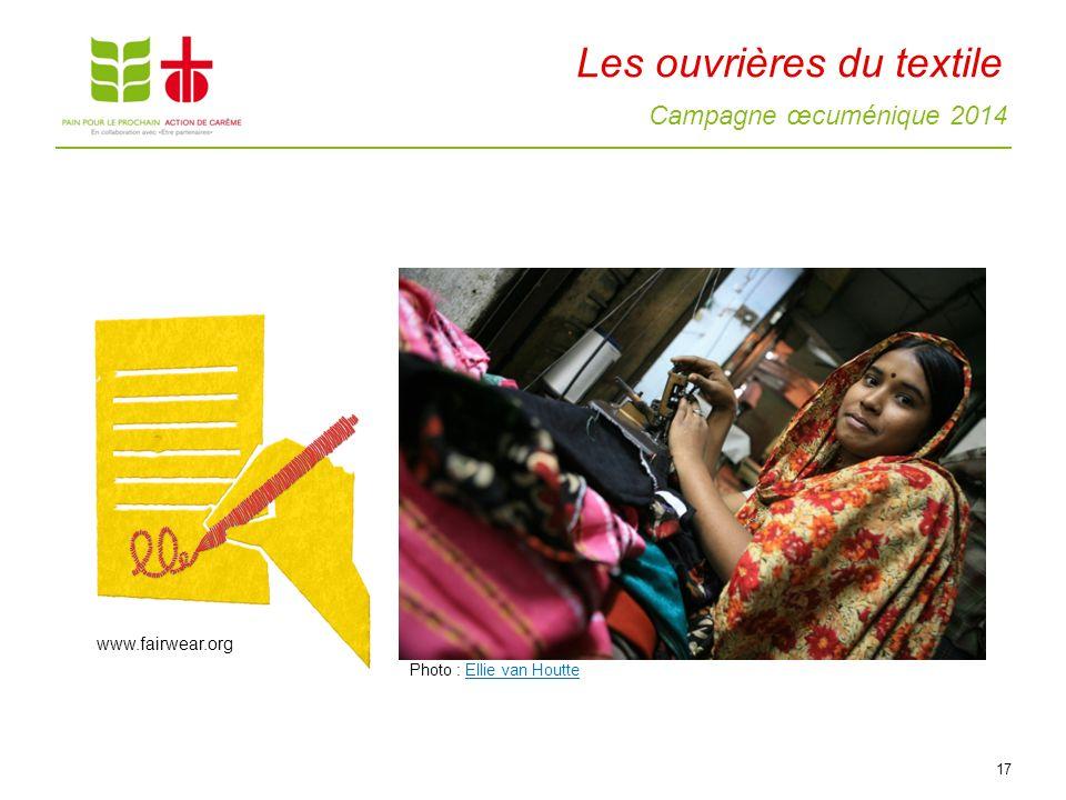 Campagne œcuménique 2014 Les ouvrières du textile 17 www.fairwear.org Photo : Ellie van HoutteEllie van Houtte
