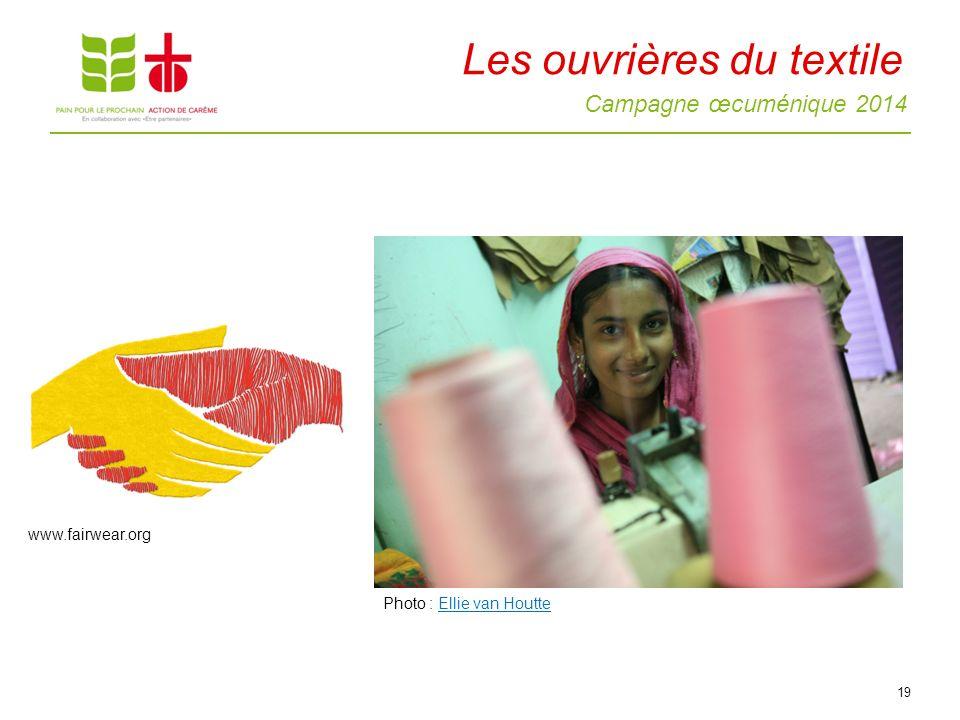 Campagne œcuménique 2014 Les ouvrières du textile 19 www.fairwear.org Photo : Ellie van HoutteEllie van Houtte