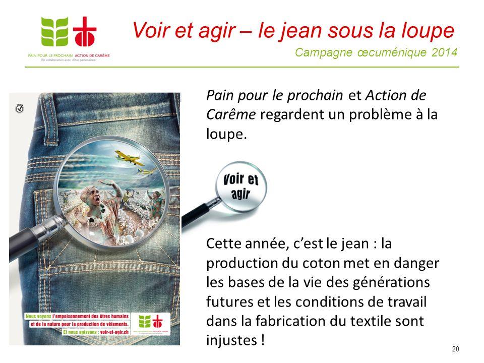 Campagne œcuménique 2014 Pain pour le prochain et Action de Carême regardent un problème à la loupe. Cette année, cest le jean : la production du coto