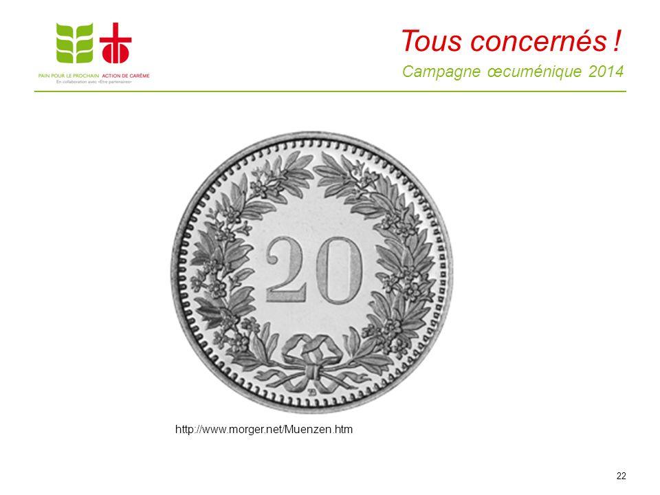 Campagne œcuménique 2014 Tous concernés ! 22 http://www.morger.net/Muenzen.htm