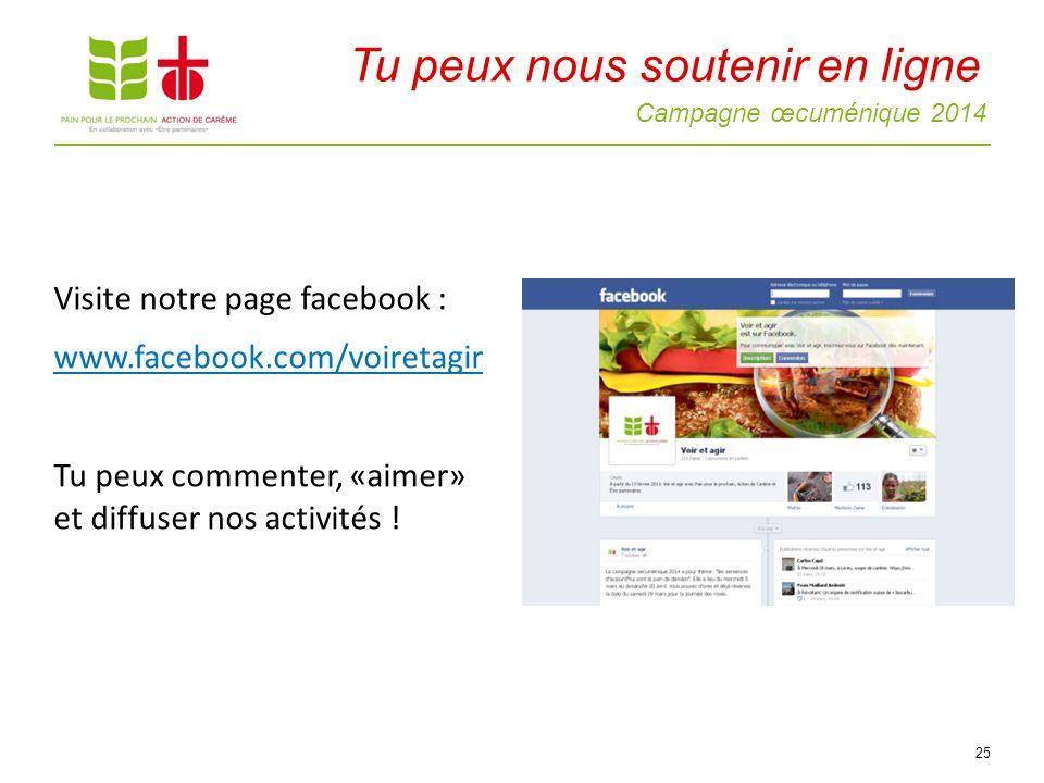 Campagne œcuménique 2014 Visite notre page facebook : www.facebook.com/voiretagir Tu peux commenter, «aimer» et diffuser nos activités .