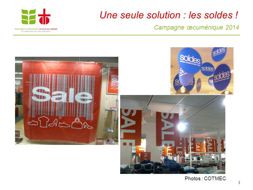 Campagne œcuménique 2014 3 Une seule solution : les soldes ! Photos : COTMEC