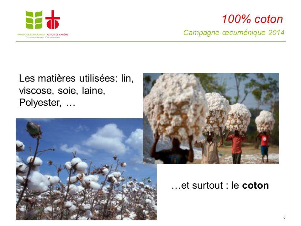 Campagne œcuménique 2014 Les matières utilisées: lin, viscose, soie, laine, Polyester, … …et surtout : le coton 6 100% coton
