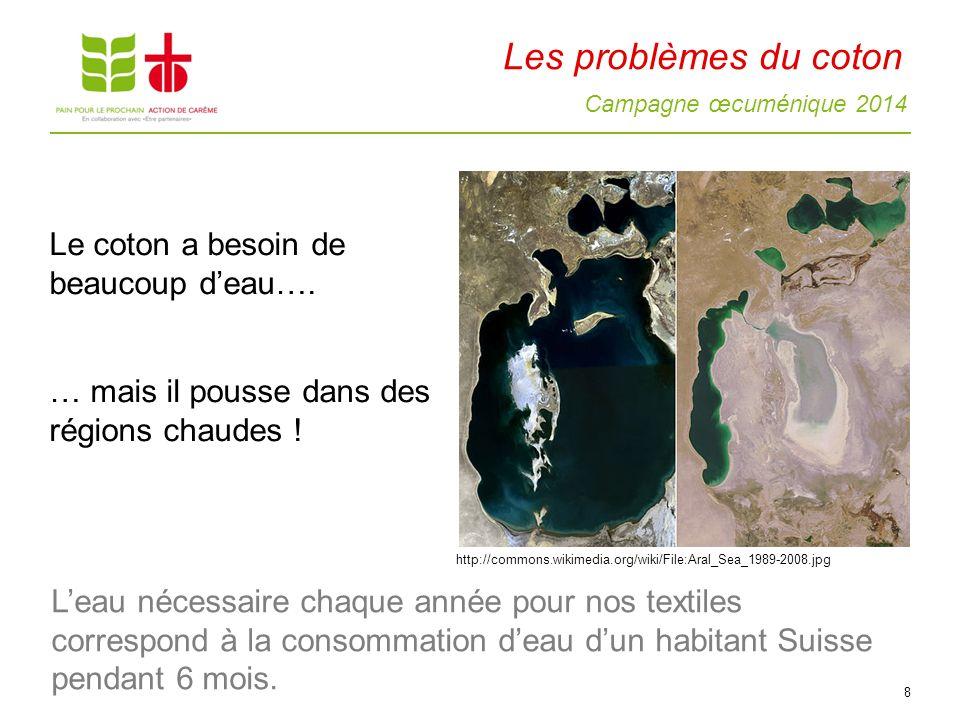 Campagne œcuménique 2014 Les problèmes du coton Le coton a besoin de beaucoup deau…. … mais il pousse dans des régions chaudes ! 8 http://commons.wiki