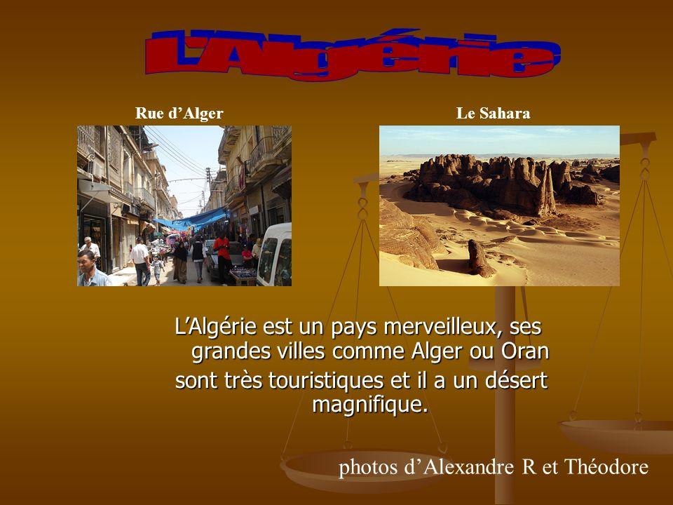 LAlgérie est un pays merveilleux, ses grandes villes comme Alger ou Oran sont très touristiques et il a un désert magnifique.