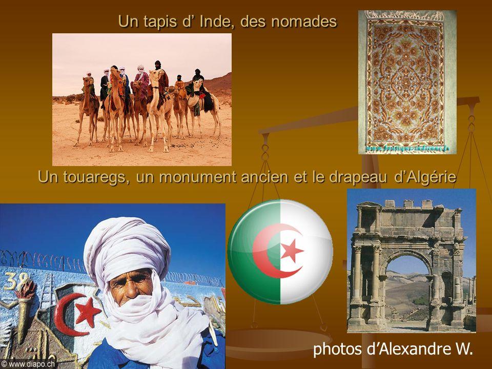 Un tapis d Inde, des nomades Un touaregs, un monument ancien et le drapeau dAlgérie photos dAlexandre W.