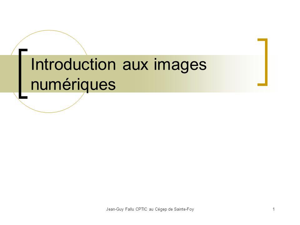 Jean-Guy Fallu CPTIC au Cégep de Sainte-Foy2 Objectif de l atelier Rendre le professeur capable dutiliser et de produire des images numériques pour des documents de type PowerPoint ou Web