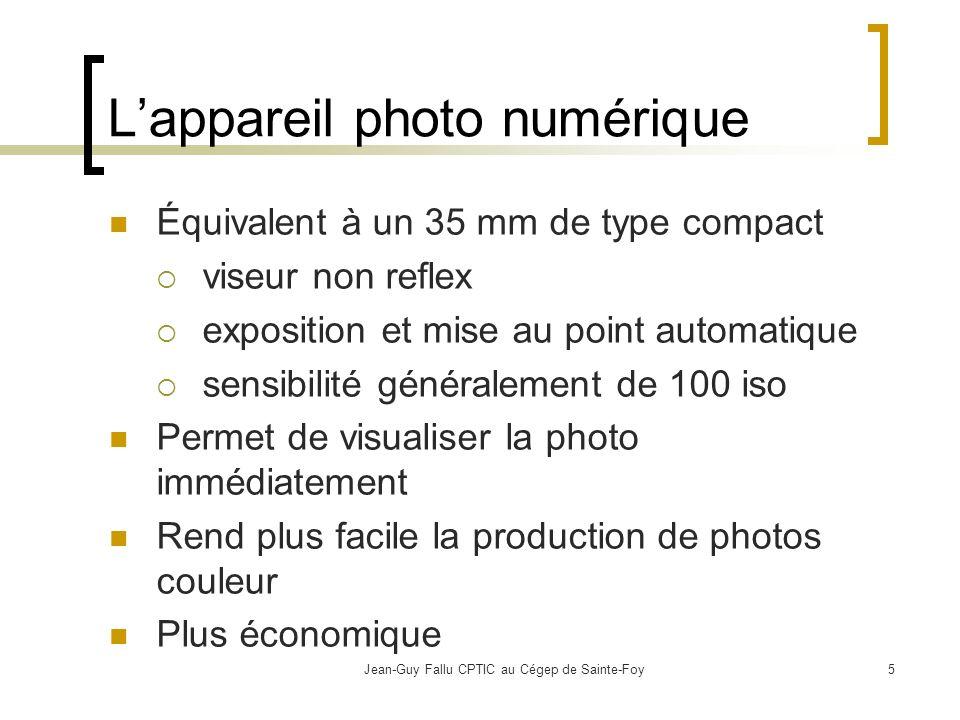 Jean-Guy Fallu CPTIC au Cégep de Sainte-Foy6 L appareil photo numérique Un capteur ccd remplace le film; Le capteur est formé d une mosaïque de cellules appelées pixels; Cette grille de pixels forme limage; Plus le capteur affiche de pixels, plus limage sera détaillée; Le négatif 35 mm contient 10 millions de cristaux d argent.