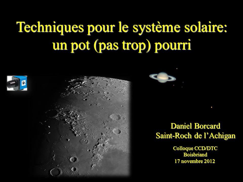 Daniel Borcard Saint-Roch de lAchigan Colloque CCD/DTC Boisbriand 17 novembre 2012 Techniques pour le système solaire: un pot (pas trop) pourri