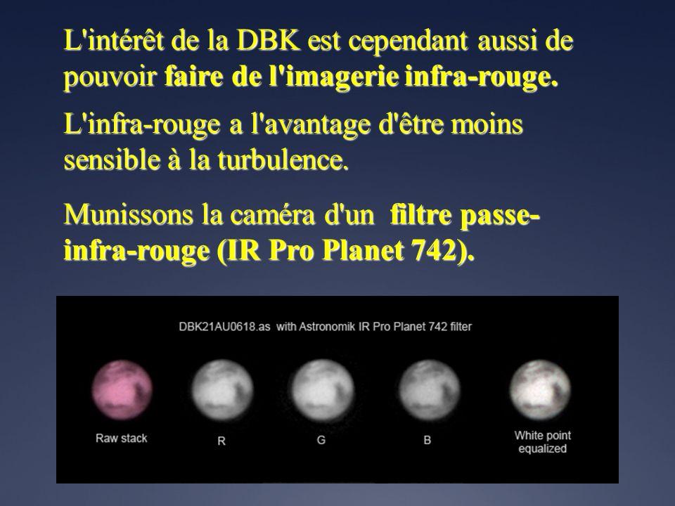 L'intérêt de la DBK est cependant aussi de pouvoir faire de l'imagerie infra-rouge. L'infra-rouge a l'avantage d'être moins sensible à la turbulence.