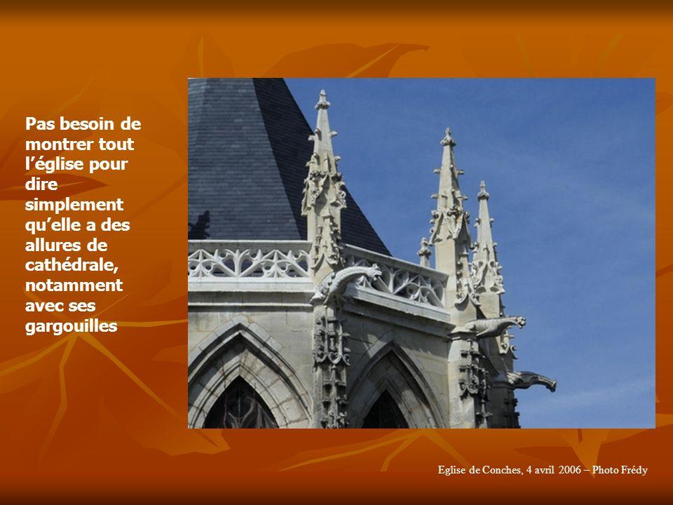Pas besoin de montrer tout léglise pour dire simplement quelle a des allures de cathédrale, notamment avec ses gargouilles Eglise de Conches, 4 avril 2006 – Photo Frédy