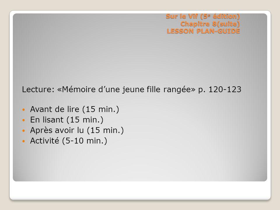 Sur le Vif (5 e édition) Chapitre 8(suite) LESSON PLAN-GUIDE Lecture: «Mémoire dune jeune fille rangée» p. 120-123 Avant de lire (15 min.) En lisant (