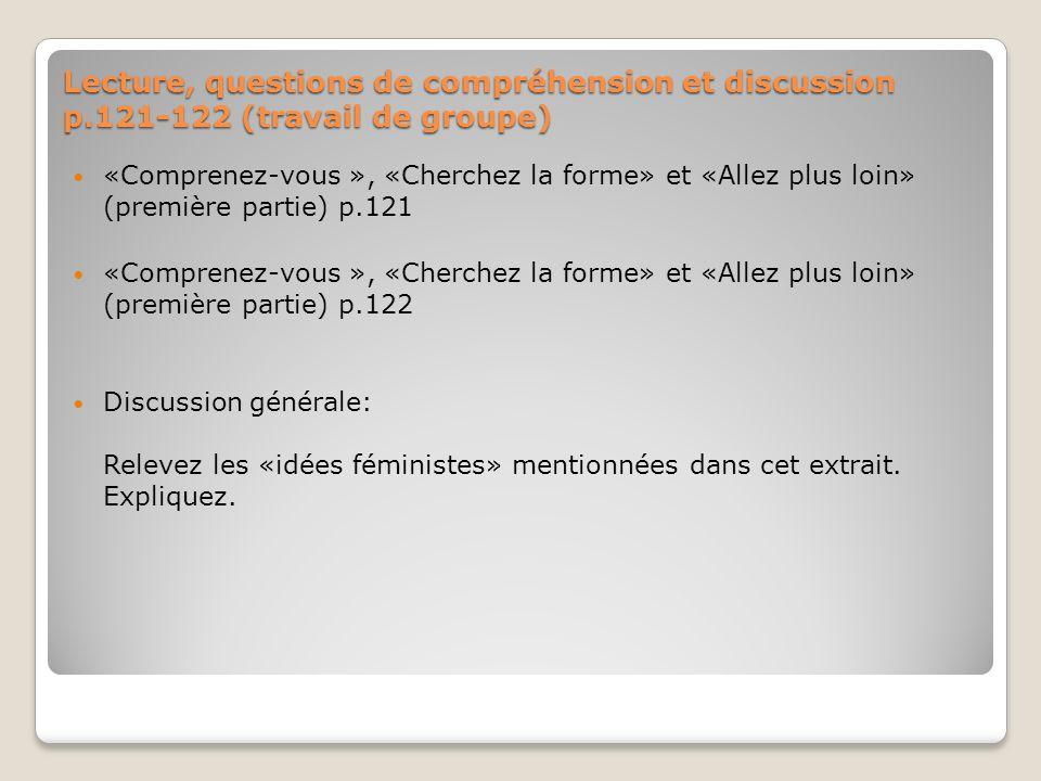 Lecture, questions de compréhension et discussion p.121-122 (travail de groupe) «Comprenez-vous », «Cherchez la forme» et «Allez plus loin» (première