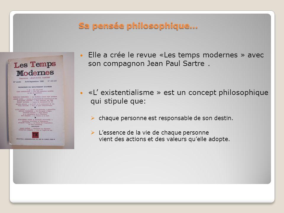 Sa pensée philosophique… Elle a crée le revue «Les temps modernes » avec son compagnon Jean Paul Sartre. «L existentialisme » est un concept philosoph