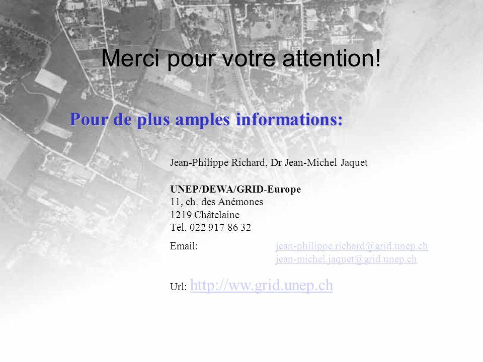 Merci pour votre attention! Jean-Philippe Richard, Dr Jean-Michel Jaquet UNEP/DEWA/GRID-Europe 11, ch. des Anémones 1219 Châtelaine Tél. 022 917 86 32