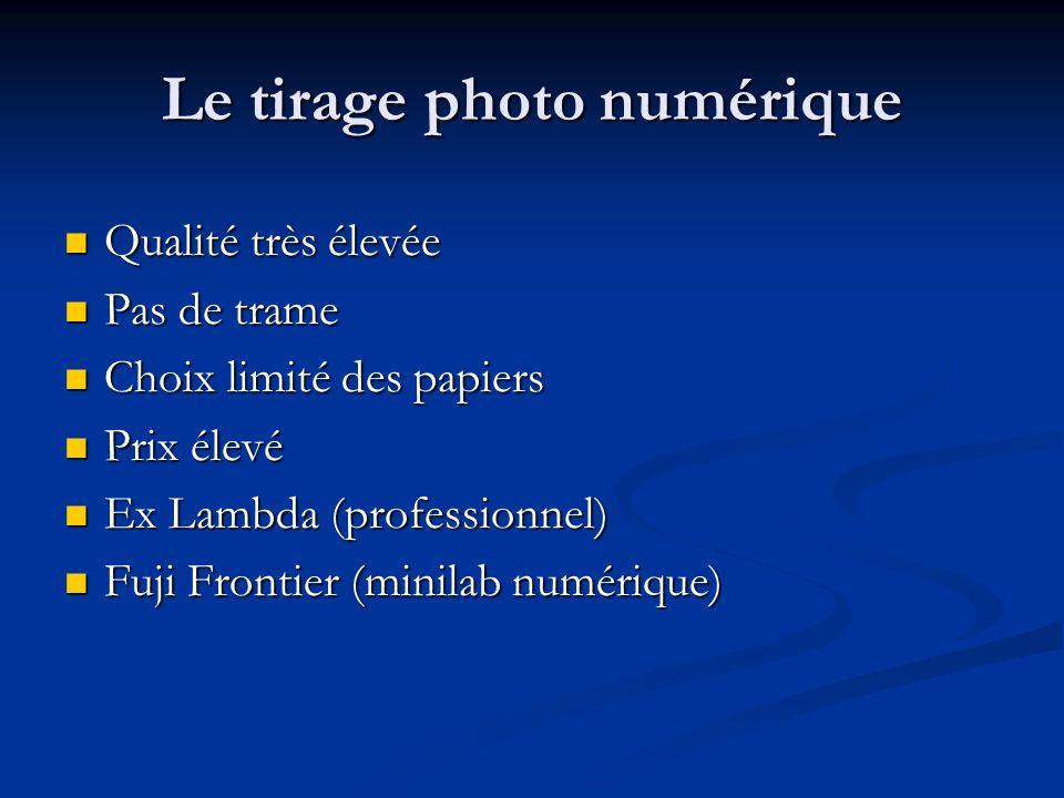 Le tirage photo numérique Qualité très élevée Qualité très élevée Pas de trame Pas de trame Choix limité des papiers Choix limité des papiers Prix éle