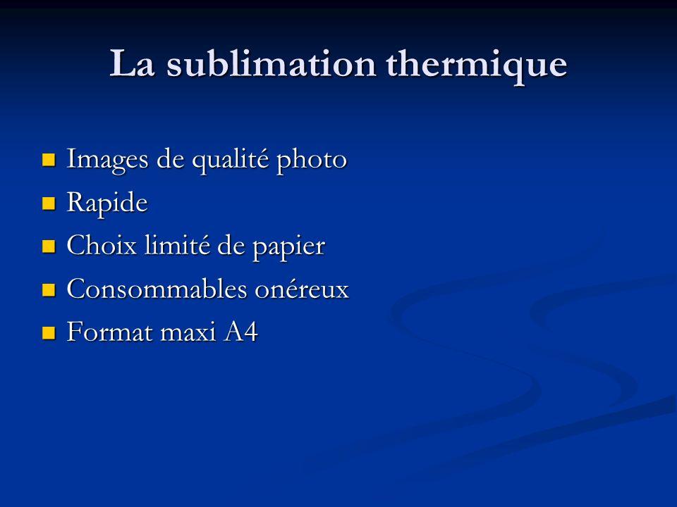 La sublimation thermique Images de qualité photo Images de qualité photo Rapide Rapide Choix limité de papier Choix limité de papier Consommables onér