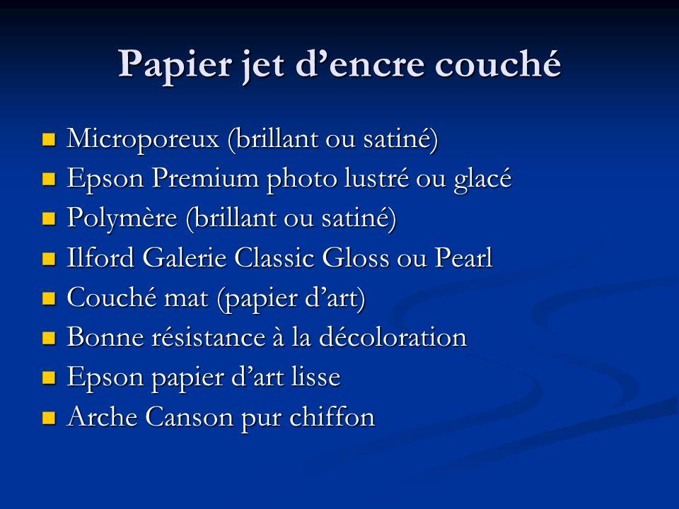 Papier jet dencre couché Microporeux (brillant ou satiné) Microporeux (brillant ou satiné) Epson Premium photo lustré ou glacé Epson Premium photo lus