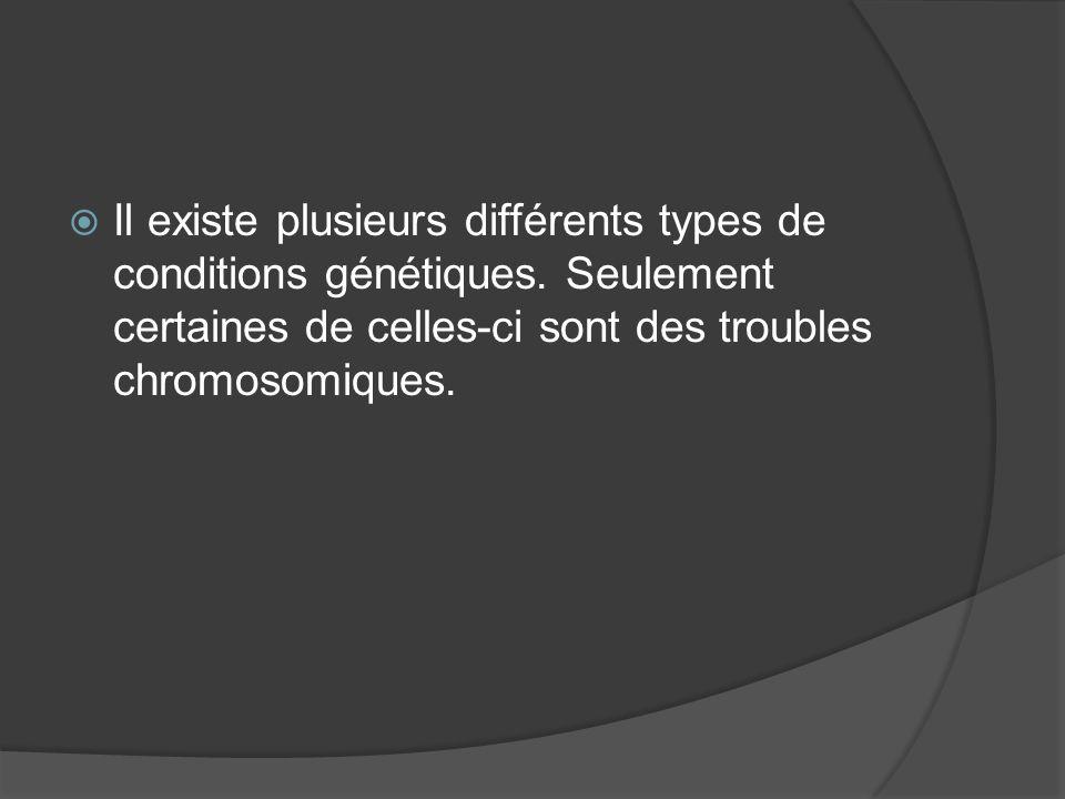 Il existe plusieurs différents types de conditions génétiques. Seulement certaines de celles-ci sont des troubles chromosomiques.