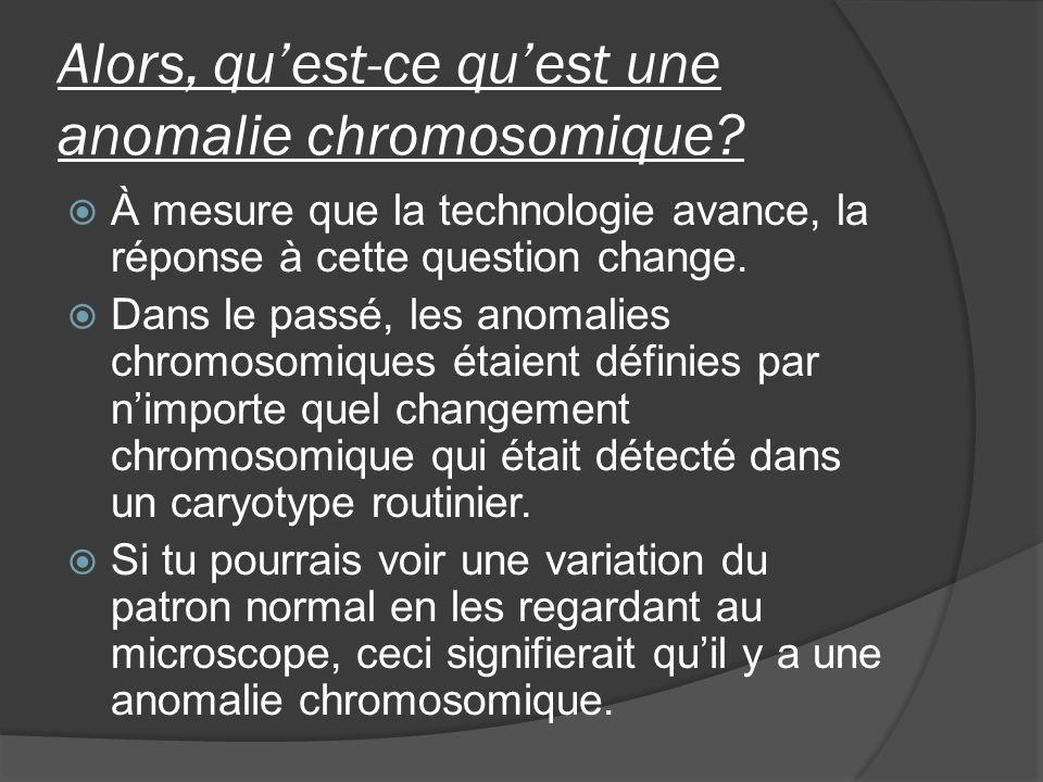 Alors, quest-ce quest une anomalie chromosomique? À mesure que la technologie avance, la réponse à cette question change. Dans le passé, les anomalies