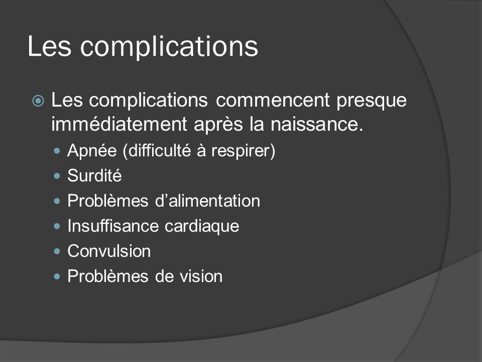 Les complications Les complications commencent presque immédiatement après la naissance. Apnée (difficulté à respirer) Surdité Problèmes dalimentation