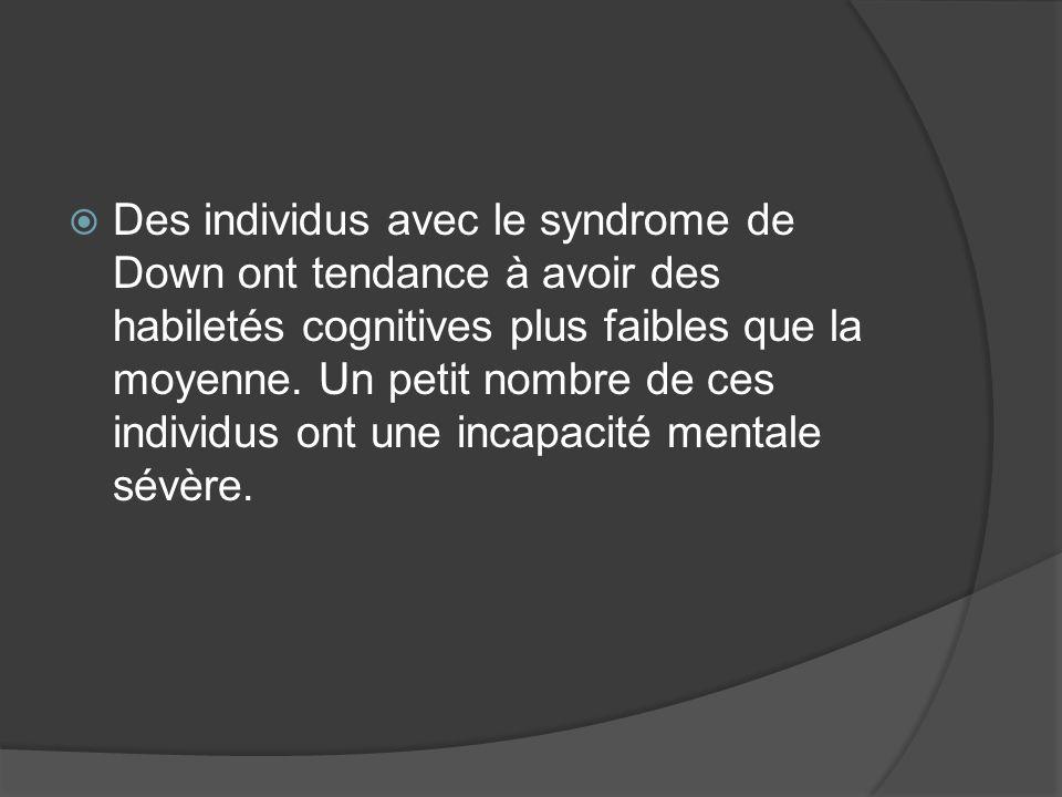 Des individus avec le syndrome de Down ont tendance à avoir des habiletés cognitives plus faibles que la moyenne. Un petit nombre de ces individus ont