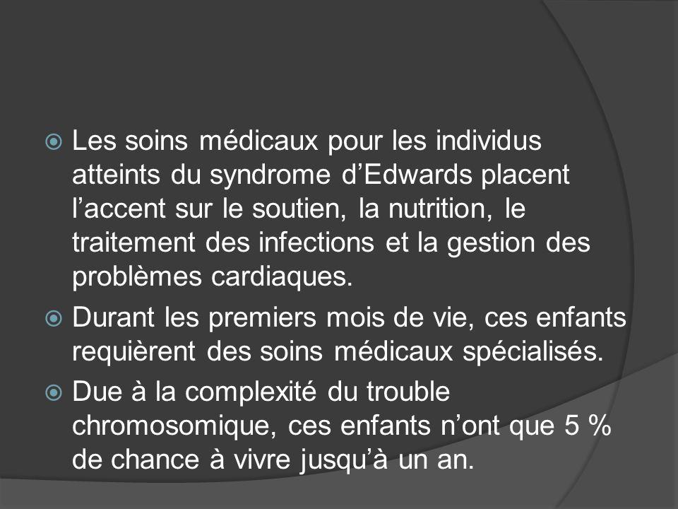 Les soins médicaux pour les individus atteints du syndrome dEdwards placent laccent sur le soutien, la nutrition, le traitement des infections et la g