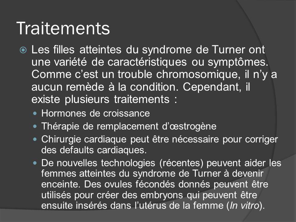 Traitements Les filles atteintes du syndrome de Turner ont une variété de caractéristiques ou symptômes. Comme cest un trouble chromosomique, il ny a