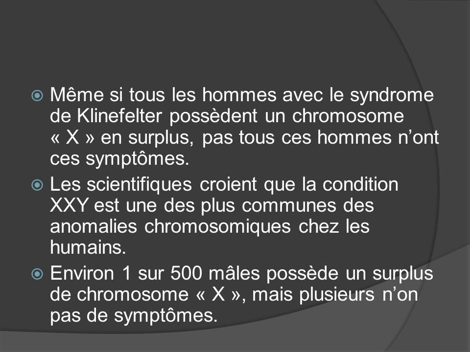 Même si tous les hommes avec le syndrome de Klinefelter possèdent un chromosome « X » en surplus, pas tous ces hommes nont ces symptômes. Les scientif