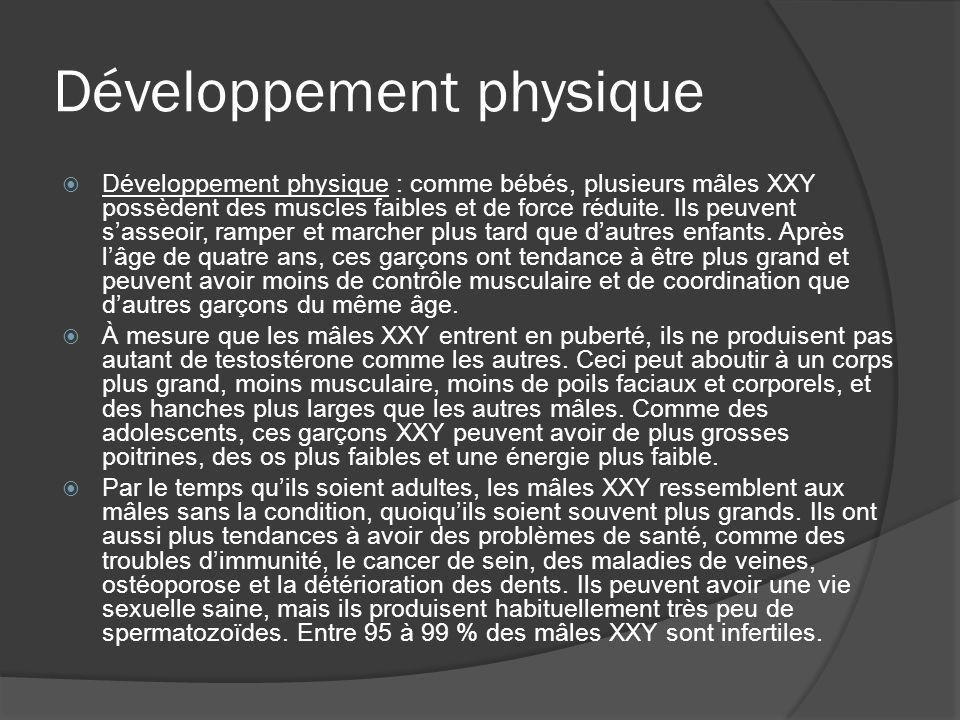 Développement physique Développement physique : comme bébés, plusieurs mâles XXY possèdent des muscles faibles et de force réduite. Ils peuvent sasseo