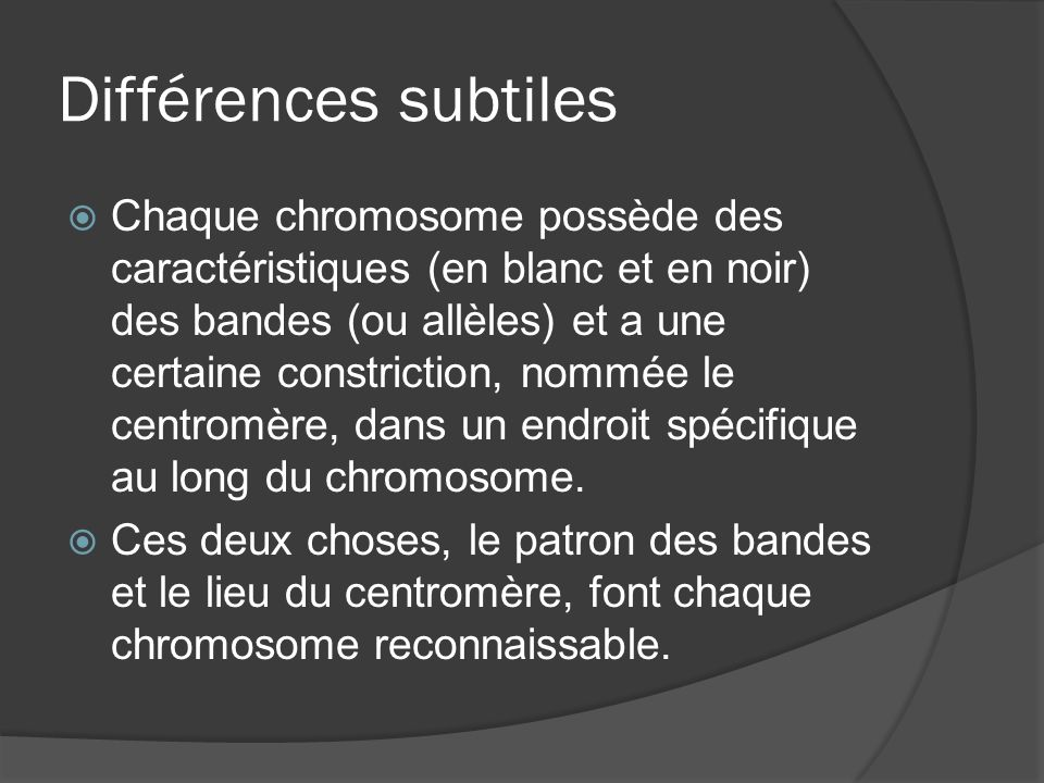 Différences subtiles Chaque chromosome possède des caractéristiques (en blanc et en noir) des bandes (ou allèles) et a une certaine constriction, nomm