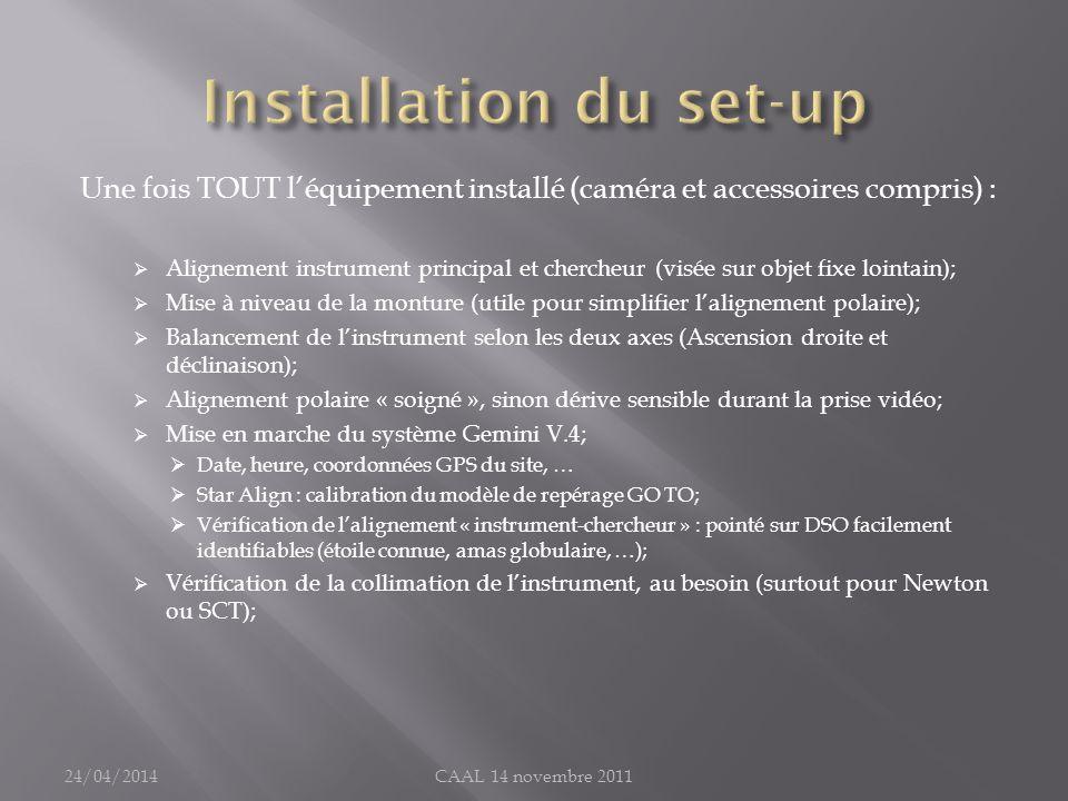 Une fois TOUT léquipement installé (caméra et accessoires compris) : Alignement instrument principal et chercheur (visée sur objet fixe lointain); Mis