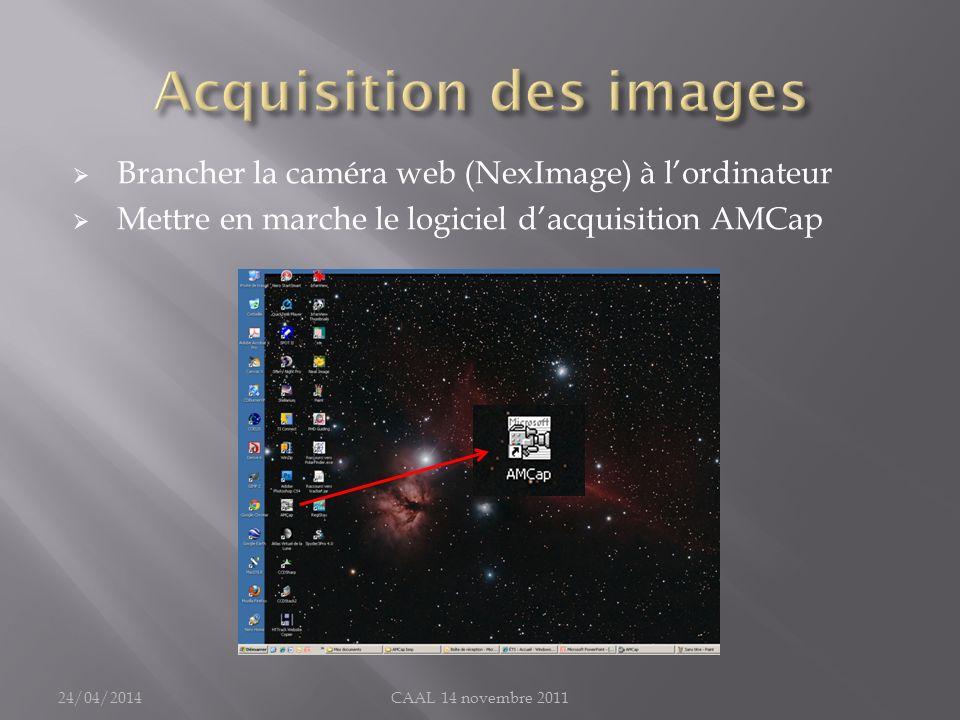 Brancher la caméra web (NexImage) à lordinateur Mettre en marche le logiciel dacquisition AMCap 24/04/2014CAAL 14 novembre 2011