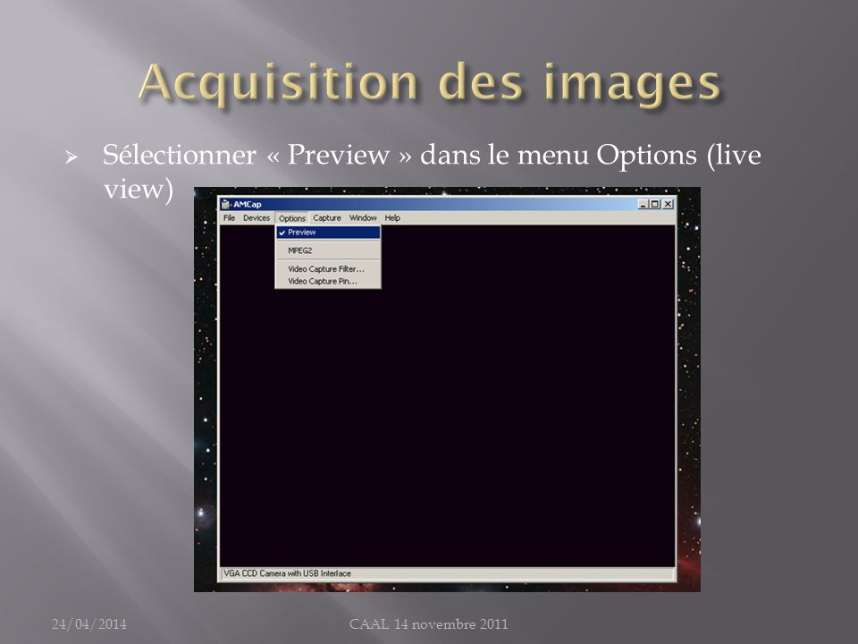 Sélectionner « Preview » dans le menu Options (live view) 24/04/2014CAAL 14 novembre 2011