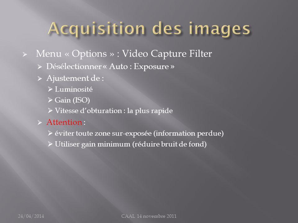 Menu « Options » : Video Capture Filter Désélectionner « Auto : Exposure » Ajustement de : Luminosité Gain (ISO) Vitesse dobturation : la plus rapide