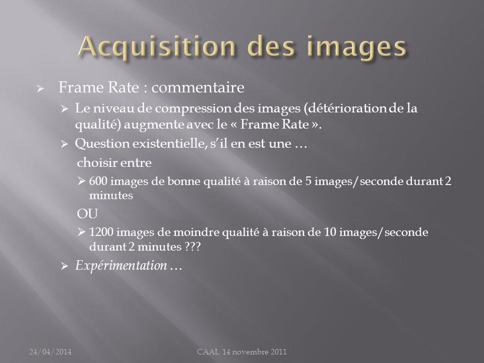 Frame Rate : commentaire Le niveau de compression des images (détérioration de la qualité) augmente avec le « Frame Rate ». Question existentielle, si