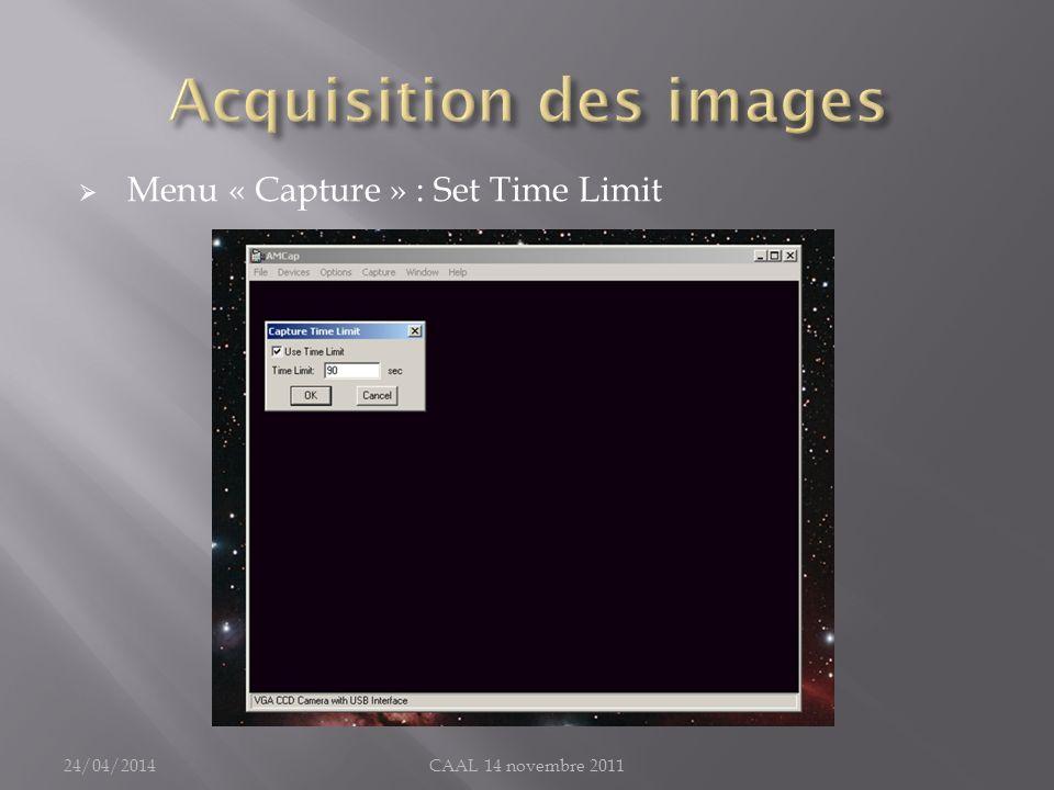 Menu « Capture » : Set Time Limit 24/04/2014CAAL 14 novembre 2011