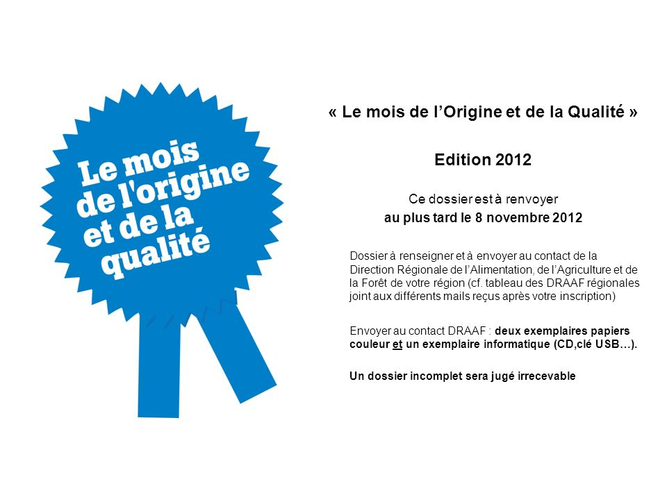 « Le mois de lOrigine et de la Qualité » Edition 2012 Ce dossier est à renvoyer au plus tard le 8 novembre 2012 Dossier à renseigner et à envoyer au c