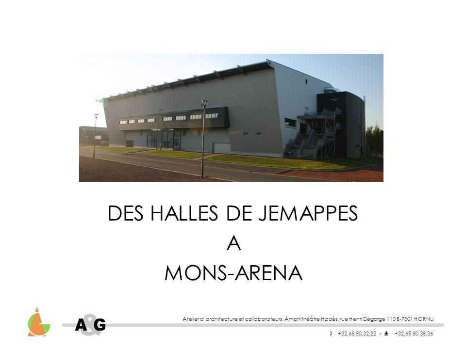 DES HALLES DE JEMAPPES A MONS-ARENA Atelier darchitecture et collaborateurs, Amphithéâtre Hadès, rue Henri Degorge 110 B-7301 HORNU +32.65.80.32.22 - +32.65.80.38.36