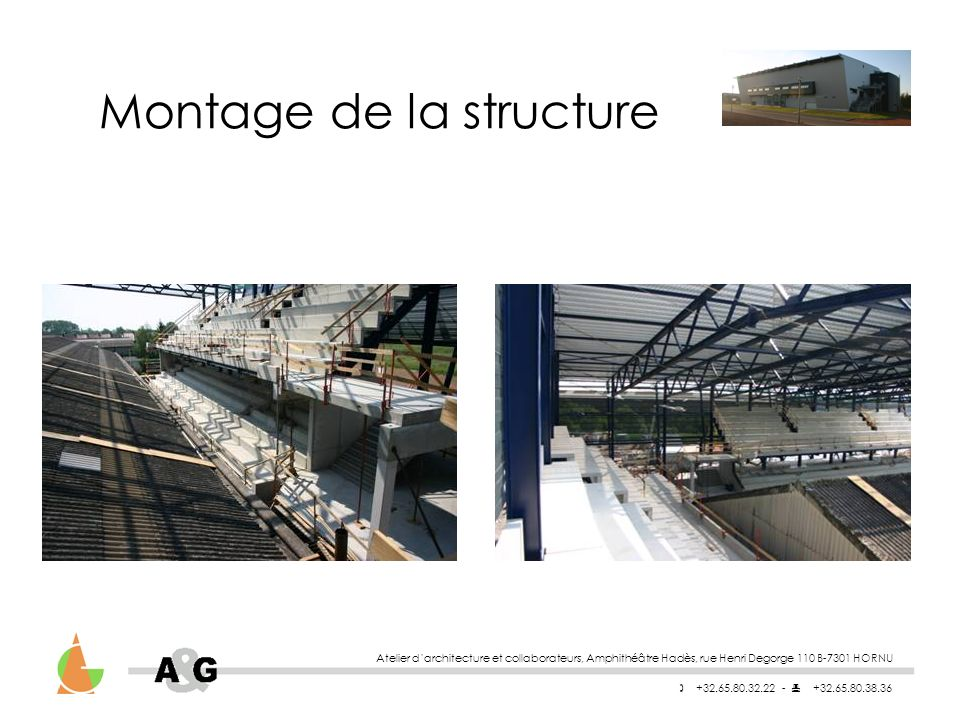 Atelier darchitecture et collaborateurs, Amphithéâtre Hadès, rue Henri Degorge 110 B-7301 HORNU +32.65.80.32.22 - +32.65.80.38.36 Montage de la structure