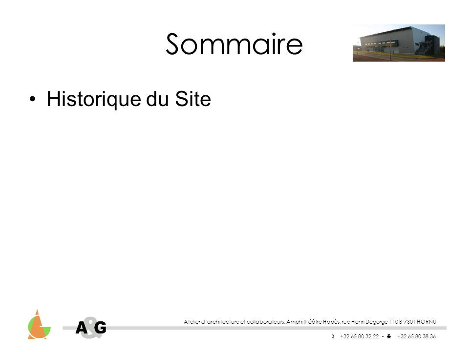 Atelier darchitecture et collaborateurs, Amphithéâtre Hadès, rue Henri Degorge 110 B-7301 HORNU +32.65.80.32.22 - +32.65.80.38.36 Sommaire Historique du Site